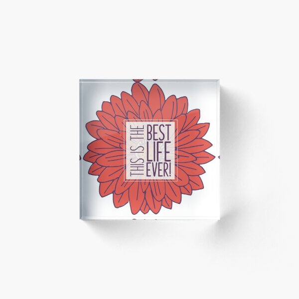 Best Life Ever - Flower Acrylic Block