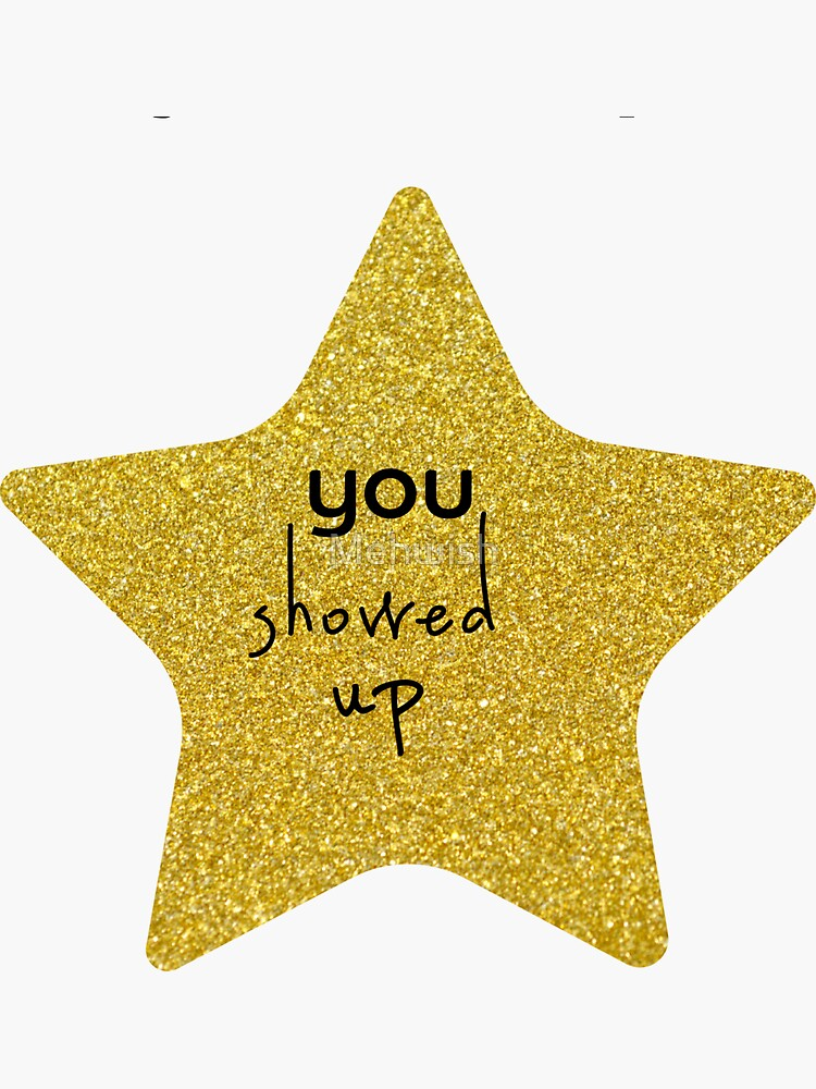 You Showed Up Sarcastic Gold Star by Mehwish