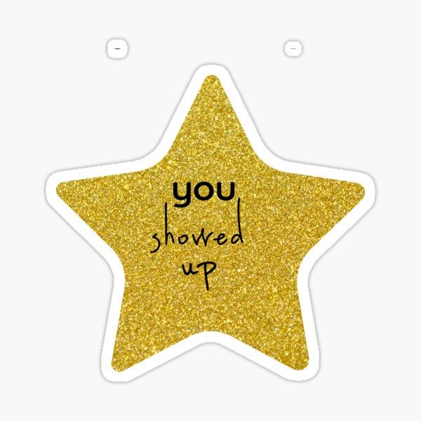 You Showed Up Sarcastic Gold Star Sticker