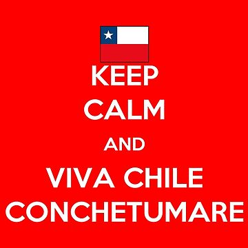 Keep calm and viva Chile conchetumare by mayumiku
