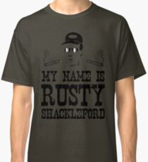 My Name is Rusty....Rusty Shackleford Classic T-Shirt