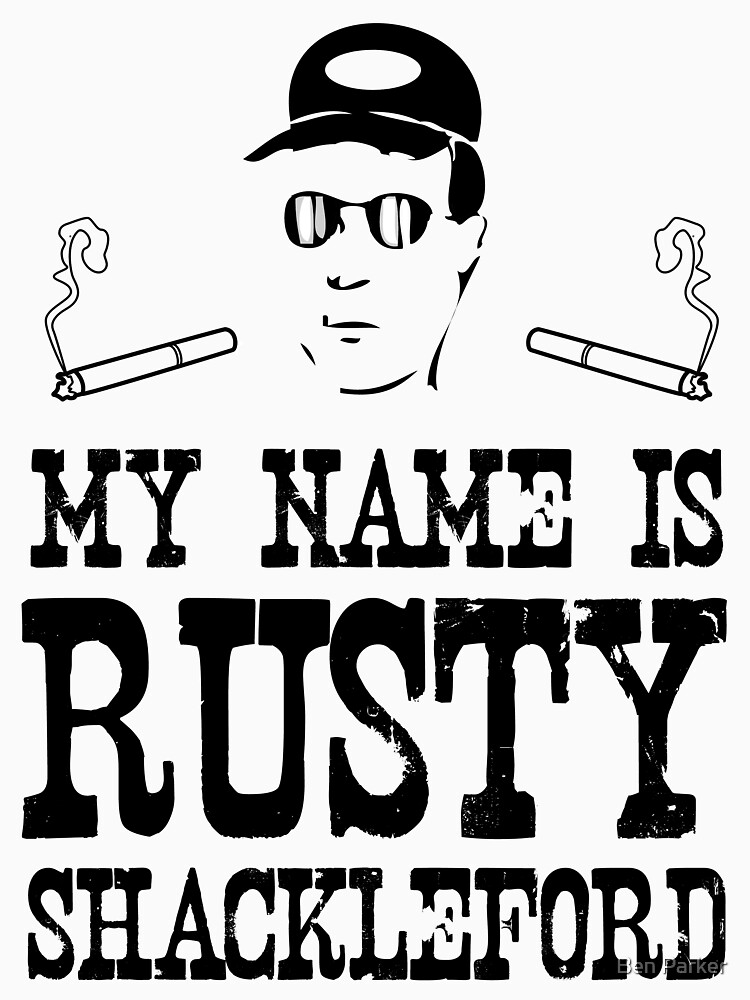 My Name is Rusty....Rusty Shackleford | Unisex T-Shirt