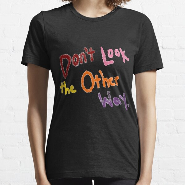 Don't Look the Other Way Essential T-Shirt