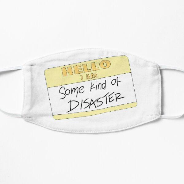 Some Kind of Disaster Flat Mask