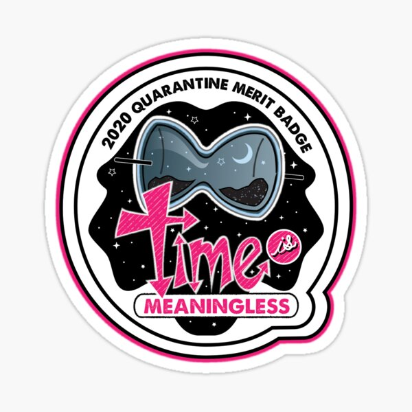 2020 Quarantine Merit Badge: Time is Meaningless Sticker