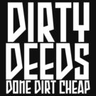 dirty deeds done dirt cheap by grant5252
