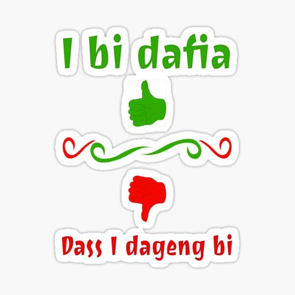 I bi dafia, dass I dageng bi / Ich bin dafür, dass ich dagegen bin Sticker