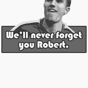 We'll Never Forget You Robert by onenil