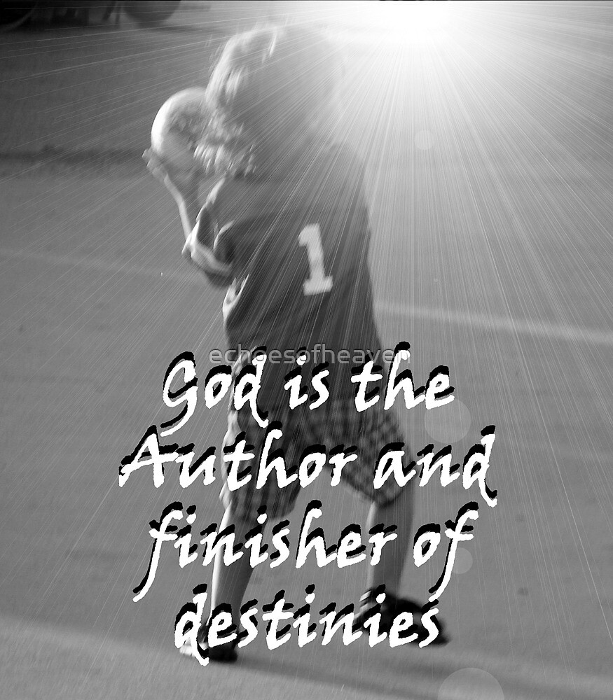 """""""God is the Author and finisher of destinies"""" by Carter L. Shepard by echoesofheaven"""