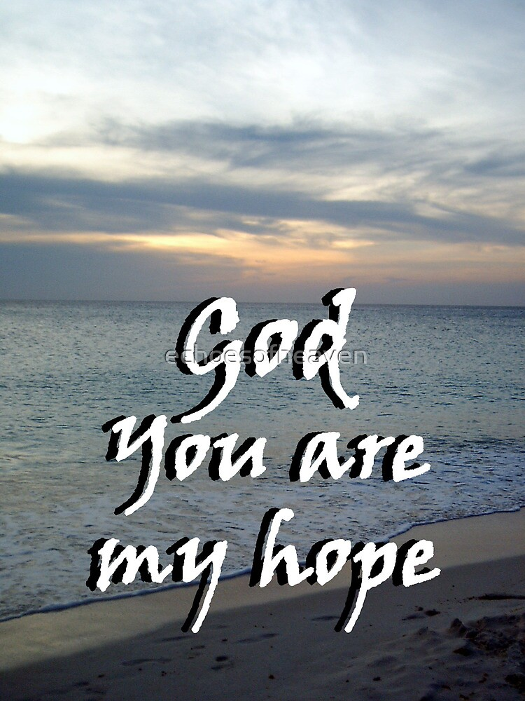 """""""God You are my hope"""" by Carter L. Shepard by echoesofheaven"""