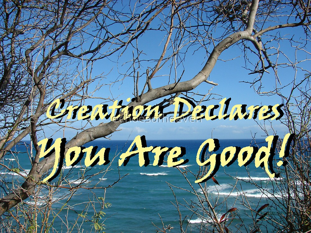 """""""Creation Declares You Are Good"""" by Carter L. Shepard by echoesofheaven"""