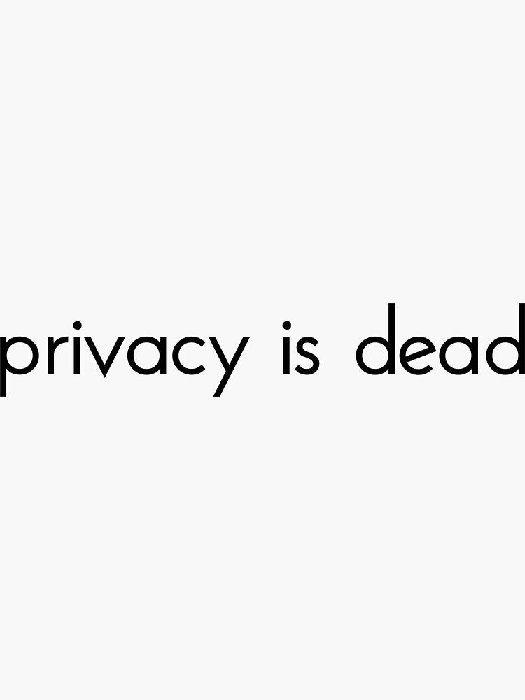Privacy is dead. by MiaTrackman