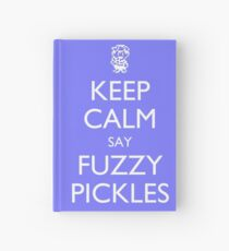 "Keep Calm Say, ""Fuzzy Pickles"" - Ness Design Hardcover Journal"
