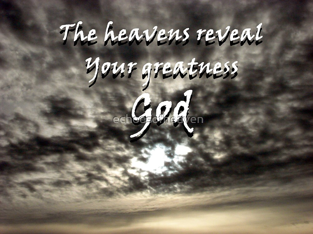 """""""The heavens reveal Your greatness God"""" by Carter L. Shepard by echoesofheaven"""