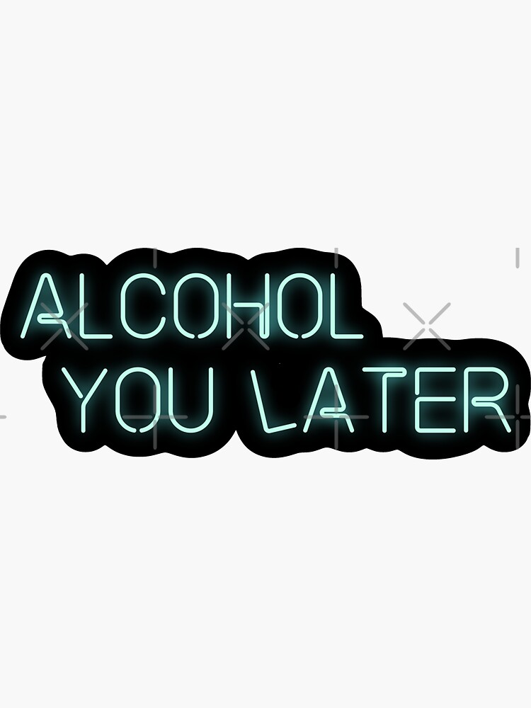 alcohol you later by reaganreese