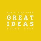 Don't hide your great ideas. by rubsoho