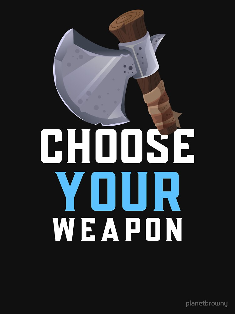Choose your weapon von planetbrowny