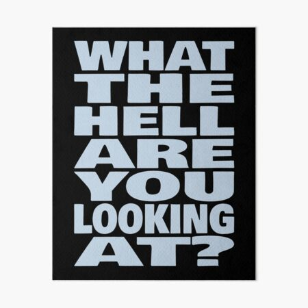 What The Hell Are You Looking At (Funny Sarcastic Quote) Art Board Print