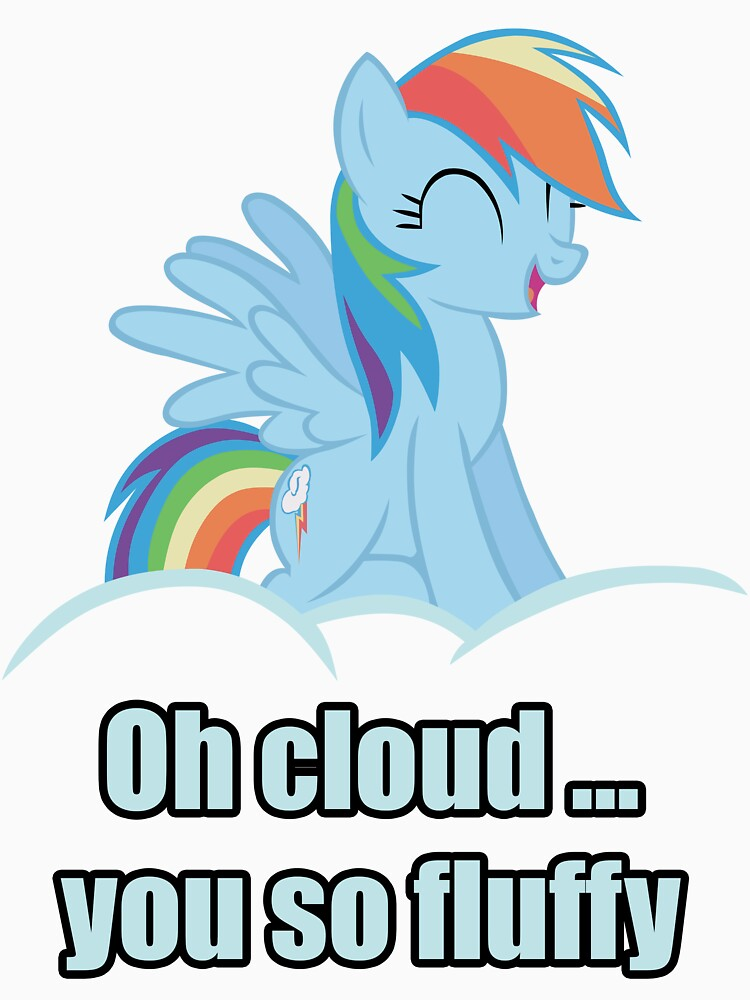 Rainbow Dash Oh Cloud You so Fluffy Shirt (My Little Pony: Friendship is Magic) | Unisex T-Shirt