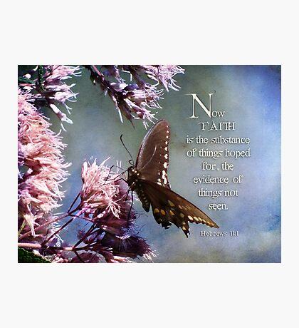 Heb. 11:1~Faith is Photographic Print