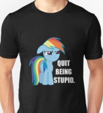 Quit being stupid Unisex T-Shirt
