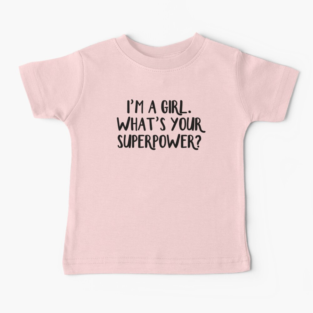 I'm a girl. What's your superpower? Baby T-Shirt
