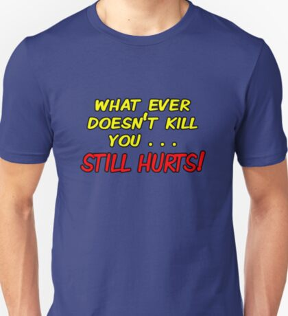 getting stronger still hurts T-Shirt