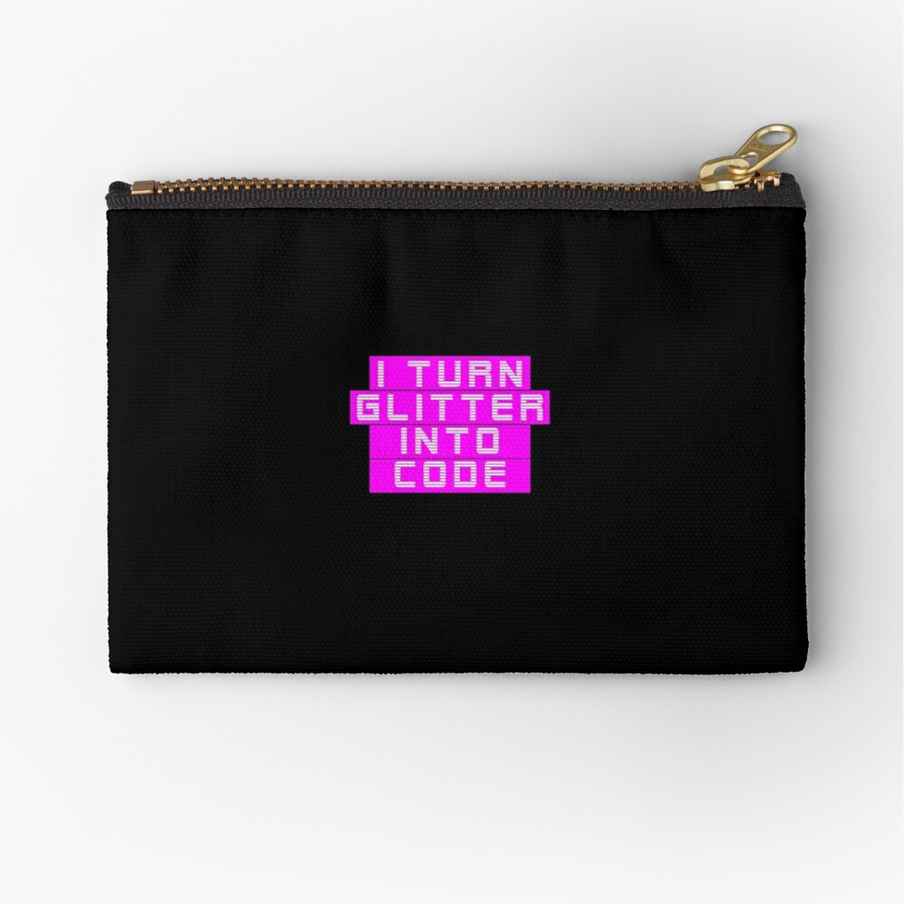 I turn glitter into code girl programmer | GeekGirls Zipper Pouch