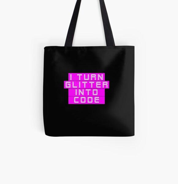I turn glitter into code girl programmer   GeekGirls All Over Print Tote Bag