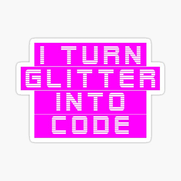 I turn glitter into code girl programmer | GeekGirls Sticker