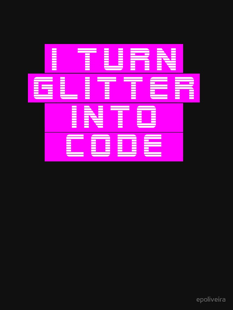 I turn glitter into code girl programmer | GeekGirls by epoliveira