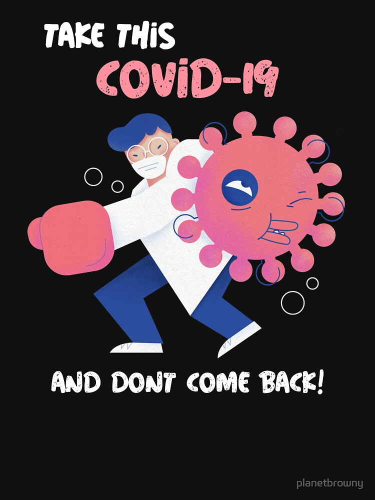 Take this Covid-19 and don't come back! von planetbrowny