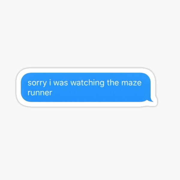 sorry i was watching the maze runner Sticker