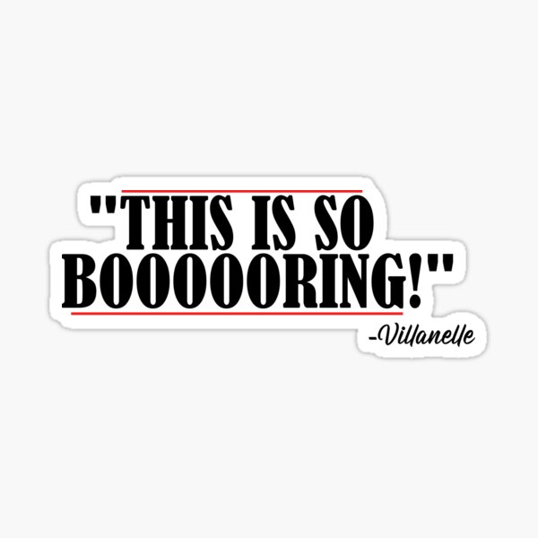"""C'est tellement boooooring!"" Citation de Villanelle Sticker"