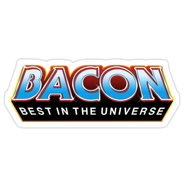 """BACON """"Best In The Universe"""" by gorillamask"""