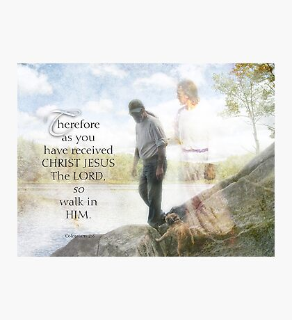 Col. 2:6~walk in him Photographic Print