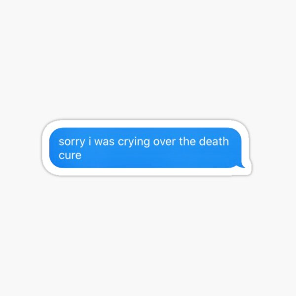 sorry i was crying over the death cure Sticker