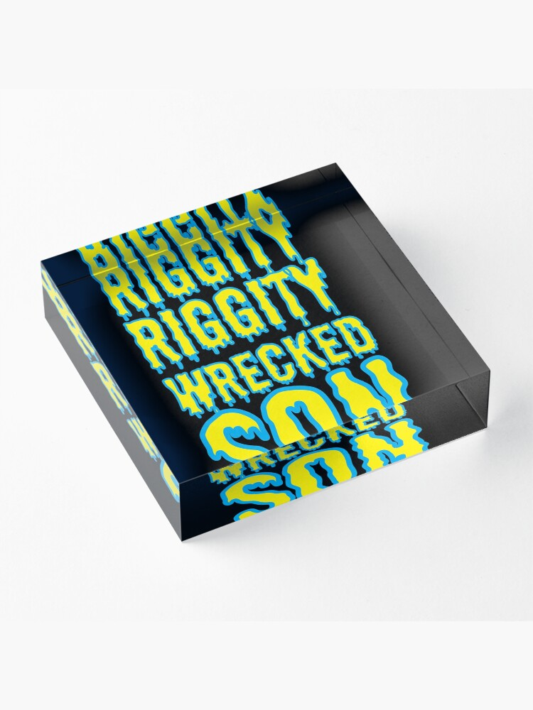 Alternate view of Time to Get Riggity Riggity Wrecked Son Acrylic Block