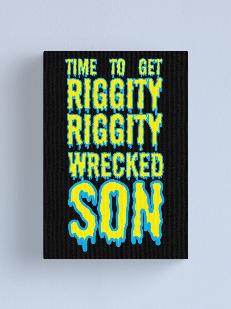 Alternate view of Time to Get Riggity Riggity Wrecked Son Canvas Print