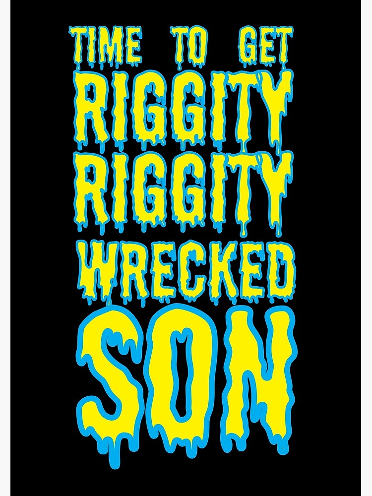 Time to Get Riggity Riggity Wrecked Son by haris0250