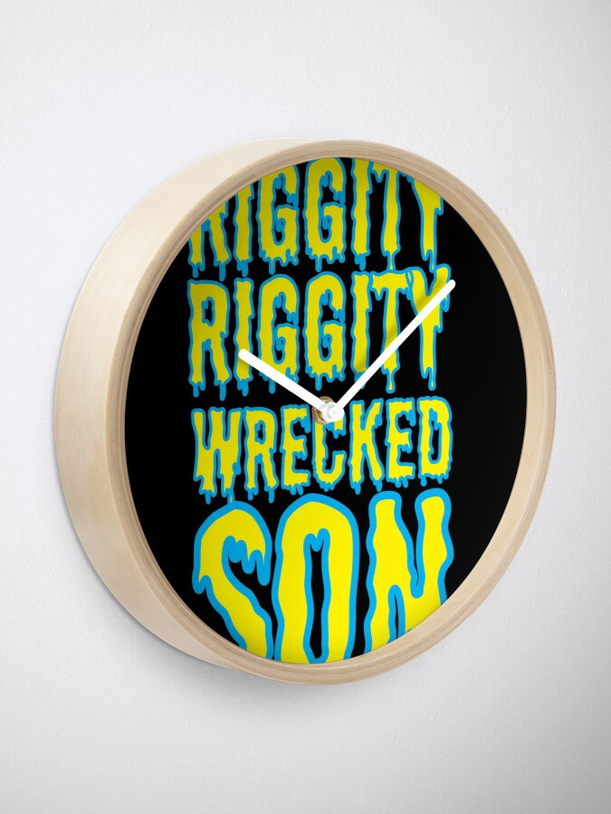 Alternate view of Time to Get Riggity Riggity Wrecked Son Clock
