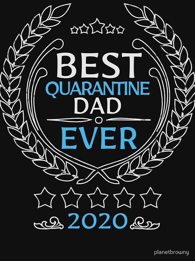 Best quarantine dad ever 2020 von planetbrowny