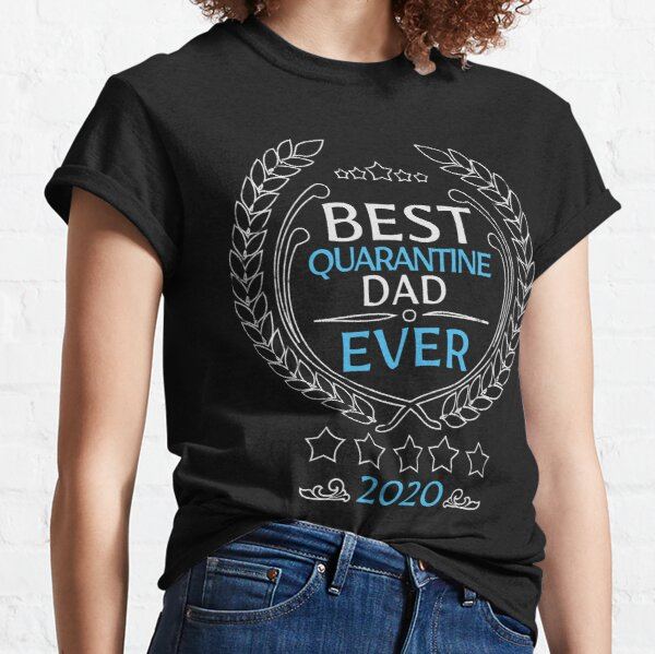 Best quarantine dad ever 2020 Classic T-Shirt