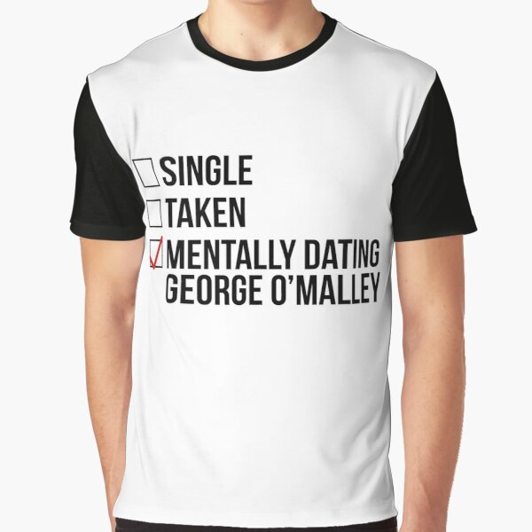 MENTALLY DATING GEORGE O'MALLEY Graphic T-Shirt