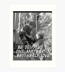"""""""Be devoted to one another in brotherly love"""" by Carter L. Shepard Art Print"""