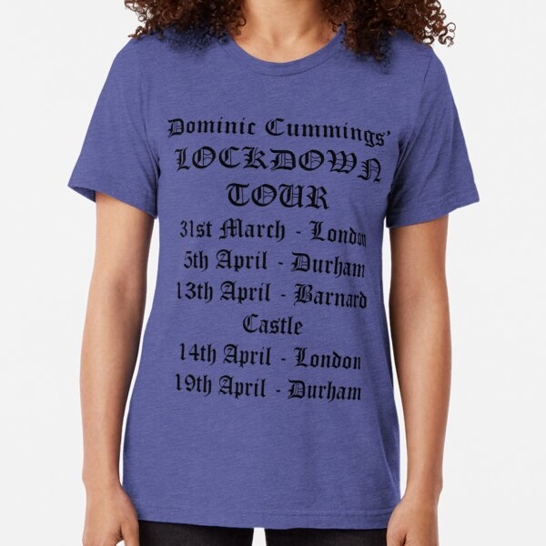 Dominic Cummings' Official Lockdown Tour T-shirt Tri-blend T-Shirt