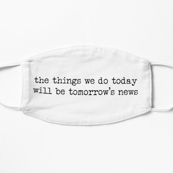 Newsies Quote Sticker - the things we do today will be tomorrow's news Mask
