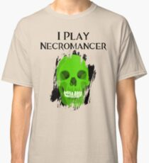 I Play Necromancer Classic T-Shirt