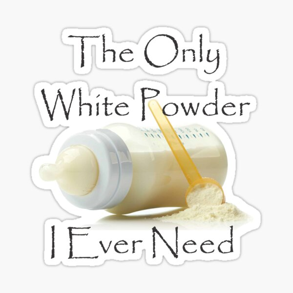 The Only White Powder I Ever Need Sticker
