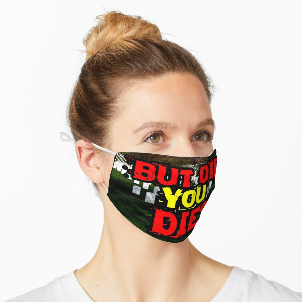 But did you die? design Mask